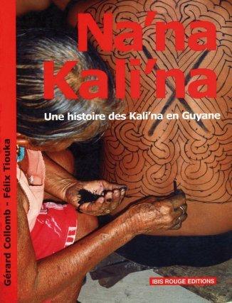 Na'na Kali'na : une histoire des Kali'na en Guyane – Ibis Rouge Editions.