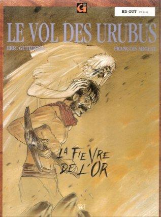 Le vol des urubus : La fièvre de l'or (1991) http://www.bedetheque.com/serie-3722-BD-Vol-des-urubus.html