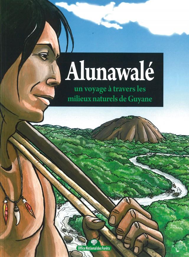 Alunawalé, un voyage à travers les milieux naturels de Guyane : Office National des Forêts, 2009
