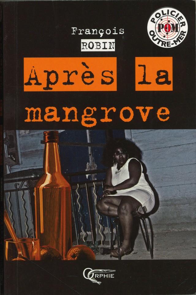 Après la mangrove : Edition Orphie, 2011 - POLAR