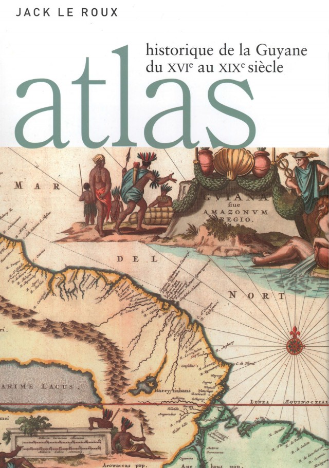Atlas historique de la Guyane : du XVIe au XIXe siècle
