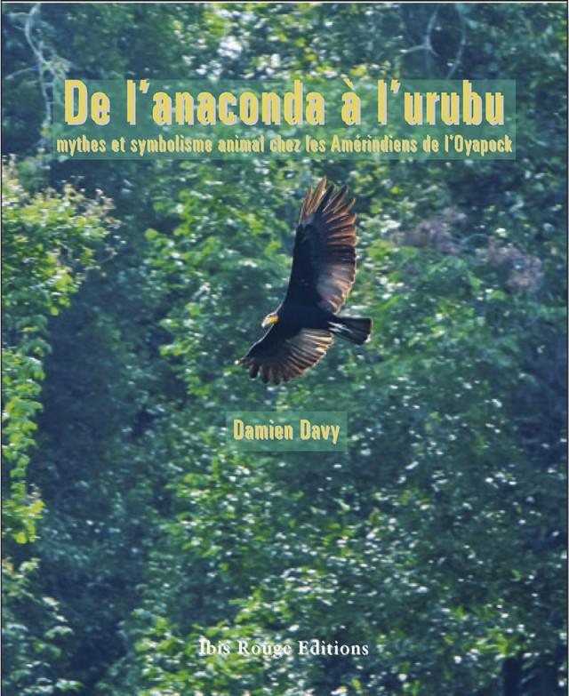 De l'anaconda à l'urubu : auteur. Damien Davy – éd. Ibis Rouge. Ethnologie