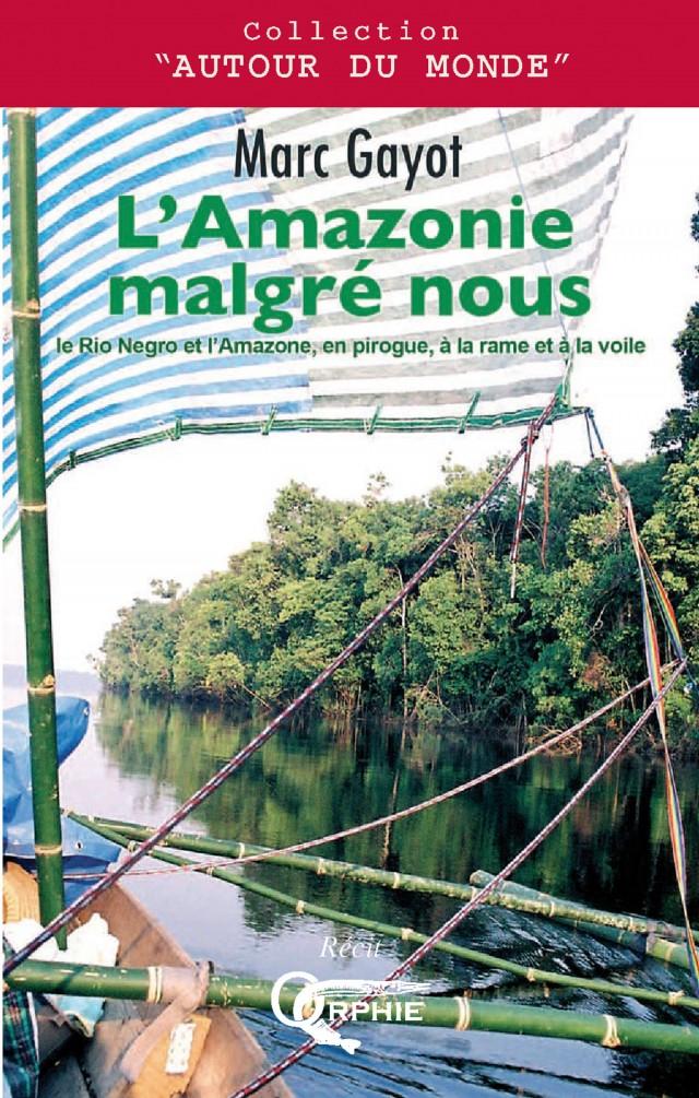 L'Amazonie malgré nous : Collection Autour du Monde, Edition ORPHIE