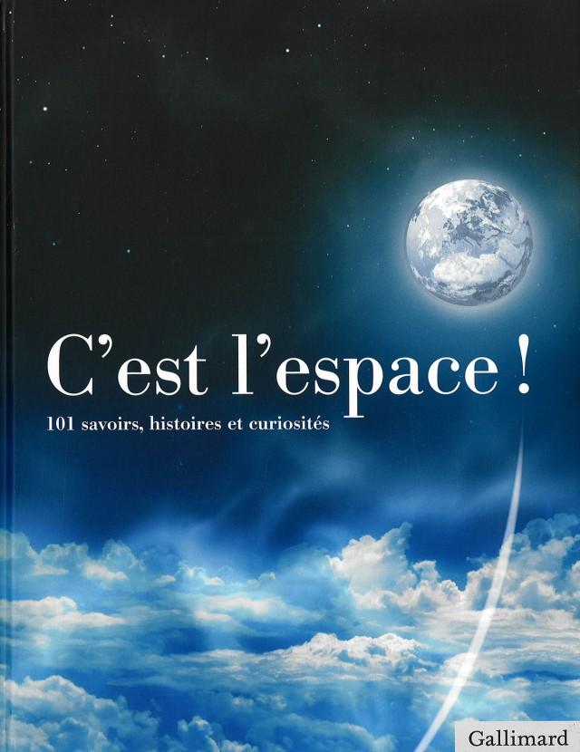 C'est l'espace : Editions Gallimard - 2011 299 pages Beau Livre