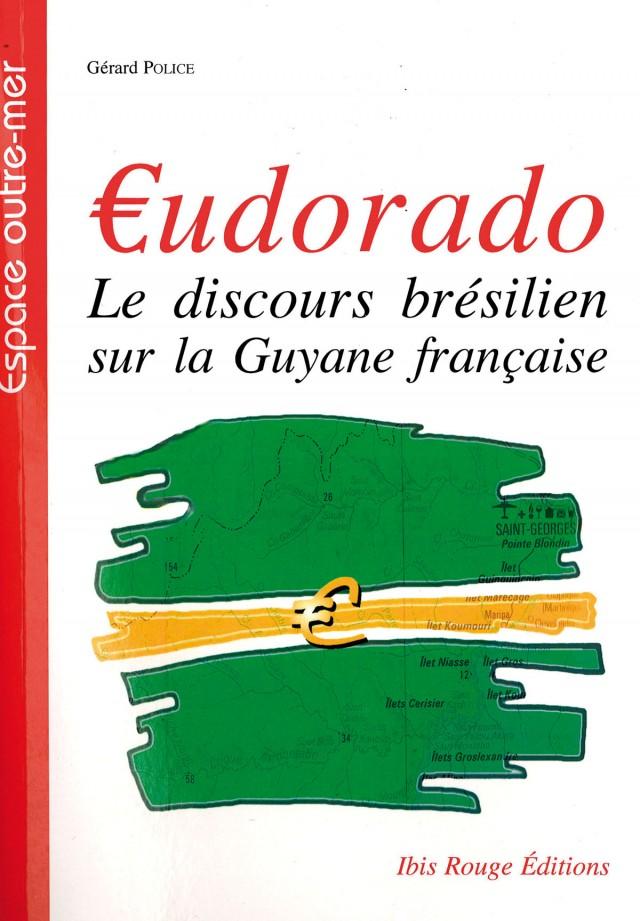 Eudorado, Le discours brésilien sur la Guyane française :  Ibis Rouge Editions, 2010