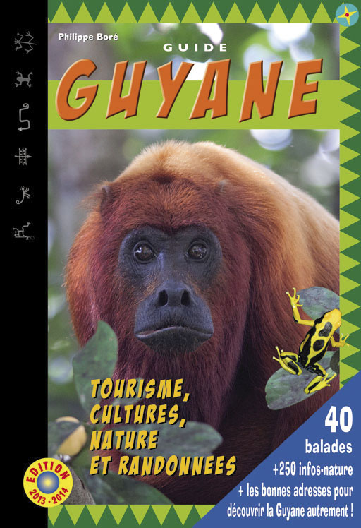 Guide Guyane Tourisme, cultures, nature et randonnées :  auteur. Philippe Boré  -éd. Curieux de nature – 419p. Guide