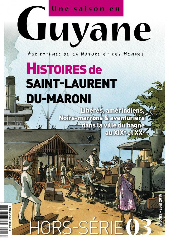 En kiosque depuis le 12 août : Hors-série Histoires de Saint-Laurent-du-Maroni