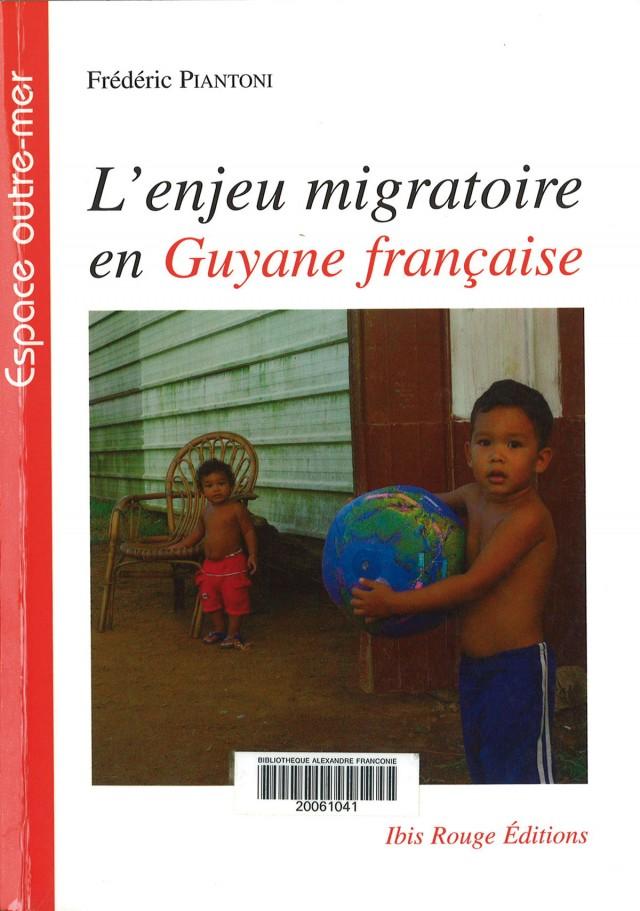L'enjeu migratoire en Guyane française : Ibis Rouge Editions, Collection Espace outre-mer, 2009
