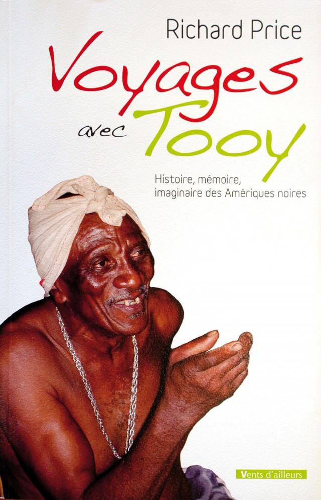 Voyages avec Tooy. Histoire, mémoire, imaginaire des Amériques noires : Editions Vents d'ailleurs, 2010