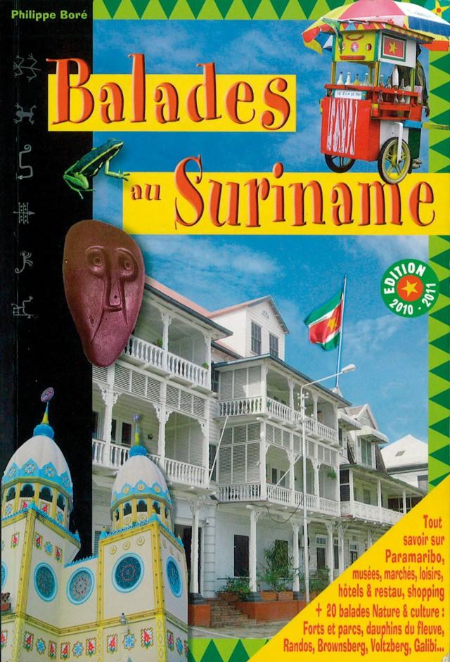 Balades au Suriname, le guide de Paramaribo et de l'éco-tourisme au Suriname : Edition 2010-2011