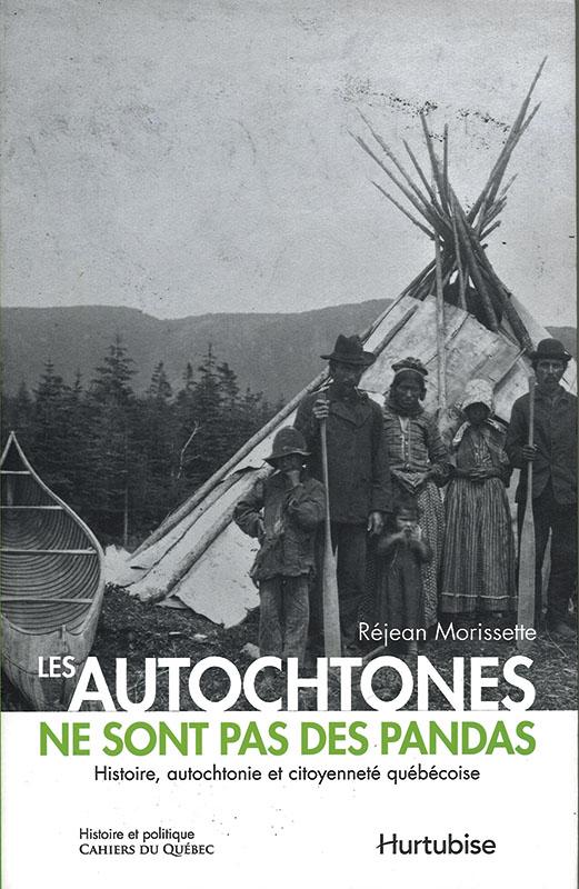 Les autochtones ne sont pas des pandas : auteur. Morissette Réjean – éd. Hurtubise – 402p. Histoire
