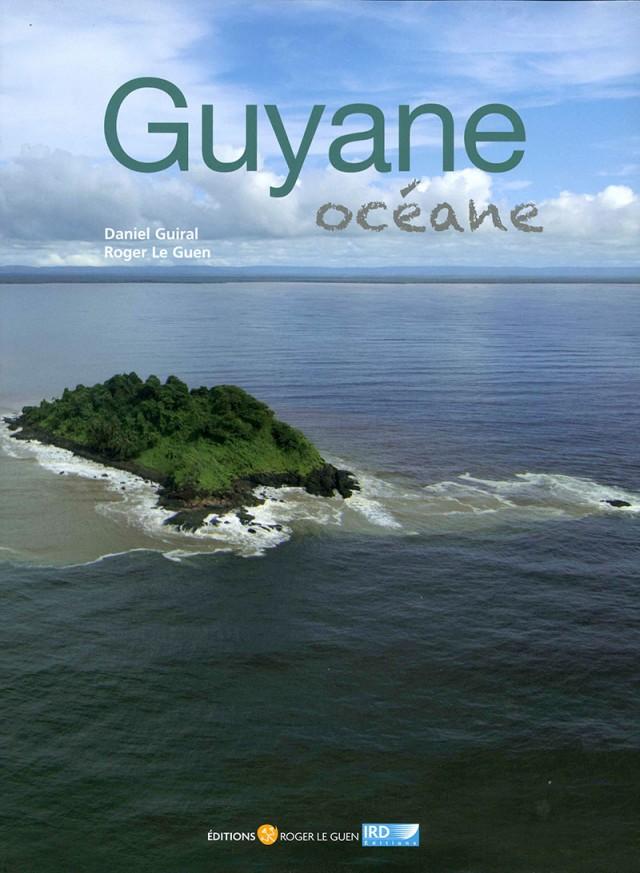 Guyane océane : Coéditions Roger le Guen / IRD éditions - Daniel Guirral et Roger le Guen- 474p.-56 € Beau livre