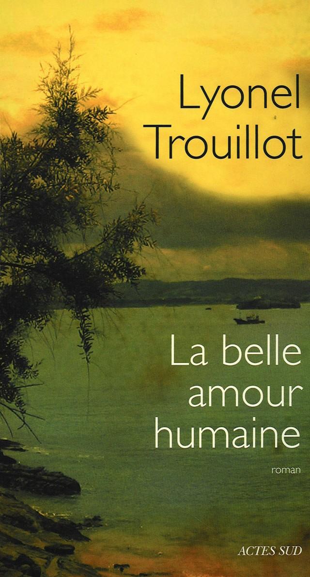 La belle amour humaine : Actes sud / Leméac (canada) - août 2011 155 pages roman