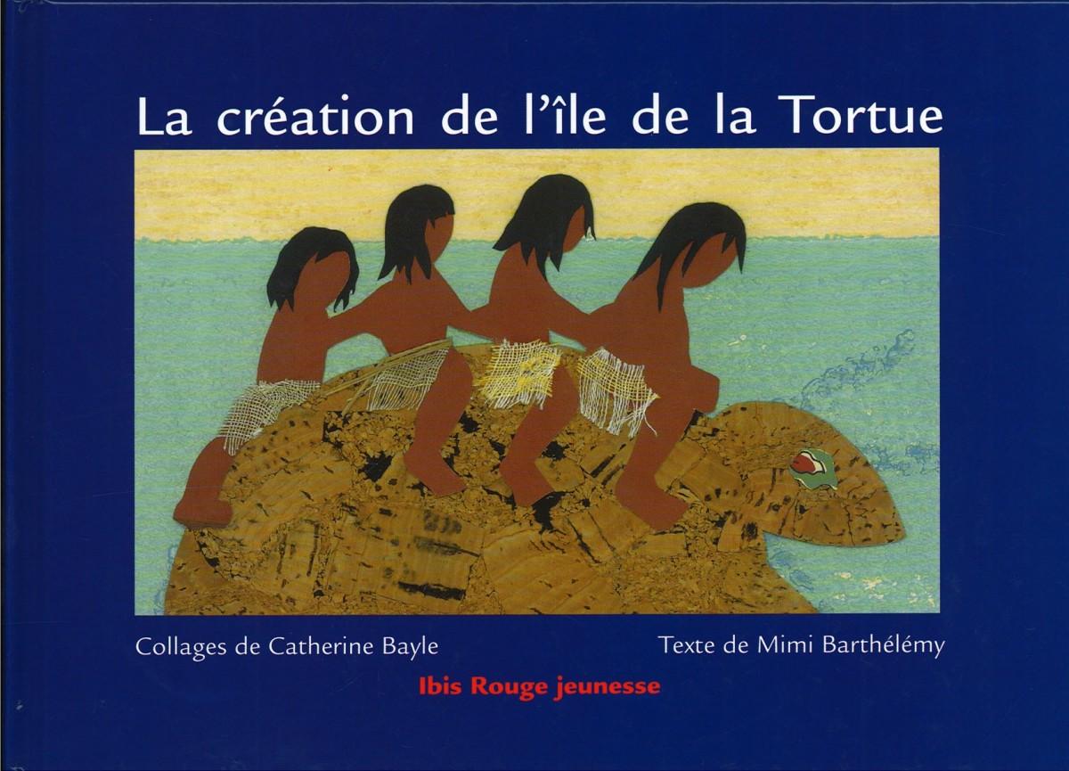 La création de l'ile de la tortue : éditions Ibis Rouge - Mars 2006 31 pages Conte