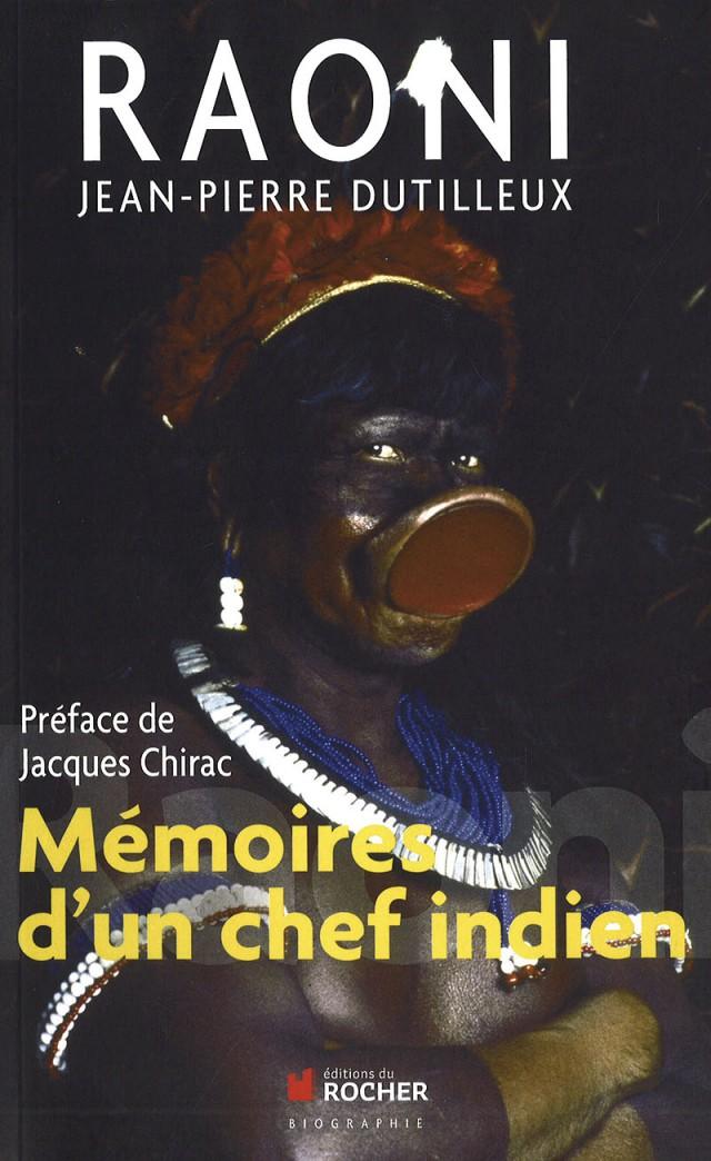 Raoni, mémoire d'un chef indien : auteur. Jean-Pierre Dutilleux – éd. Du Rocher – 264p.  Biographie